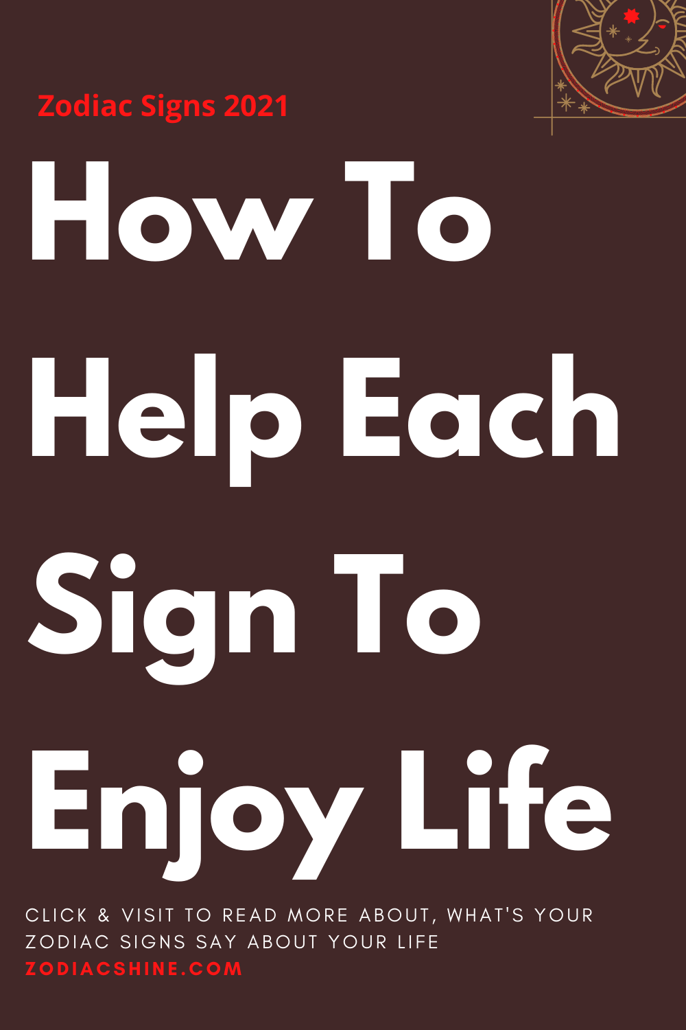How To Help Each Sign To Enjoy Life