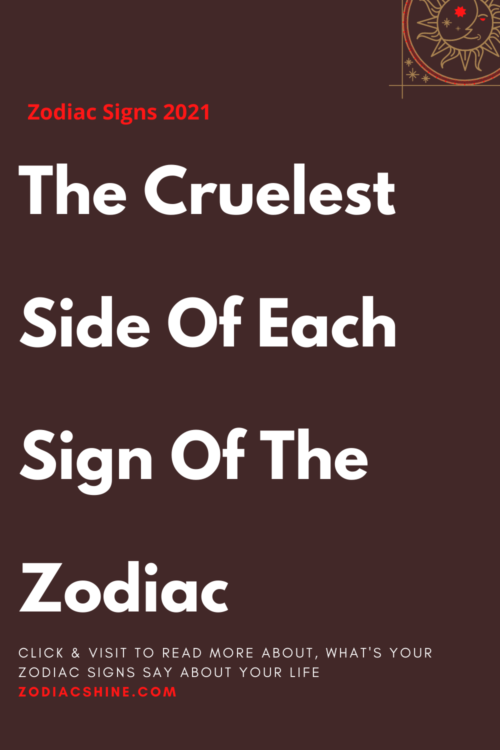 The Cruelest Side Of Each Sign Of The Zodiac