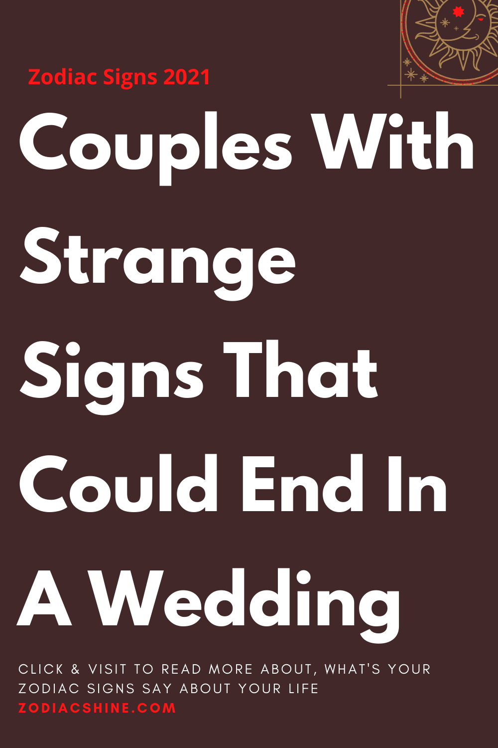 Couples With Strange Signs That Could End In A Wedding