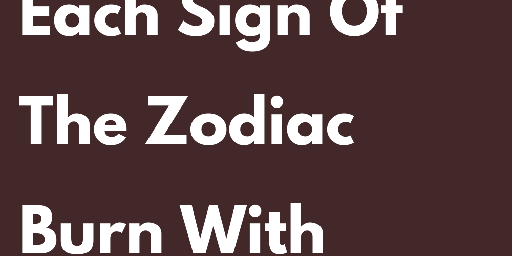 What Makes Each Sign Of The Zodiac Burn With Rage