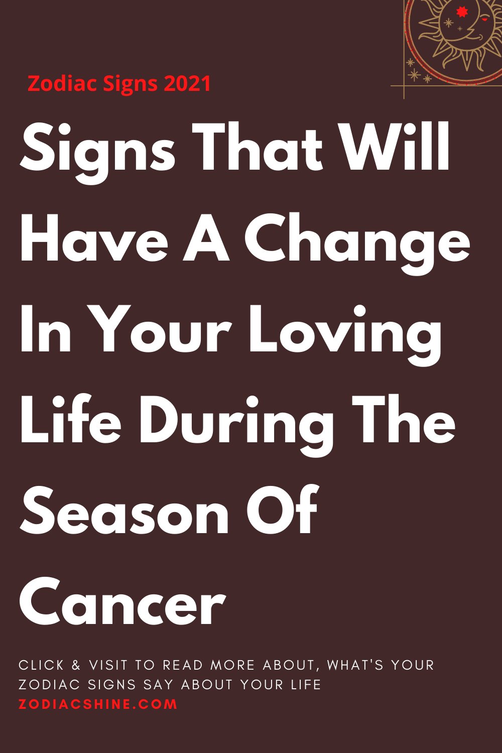 Signs That Will Have A Change In Your Loving Life During The Season Of Cancer