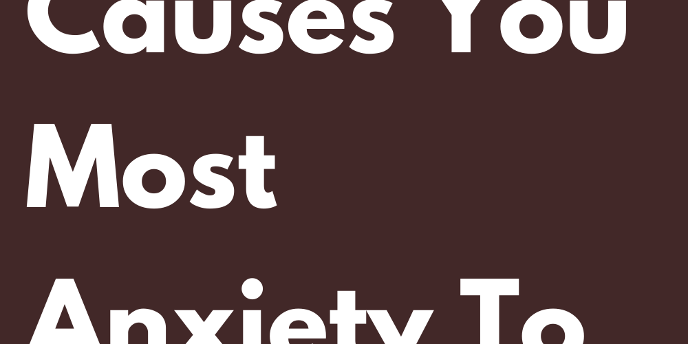 What Causes You Most Anxiety To Each Sign