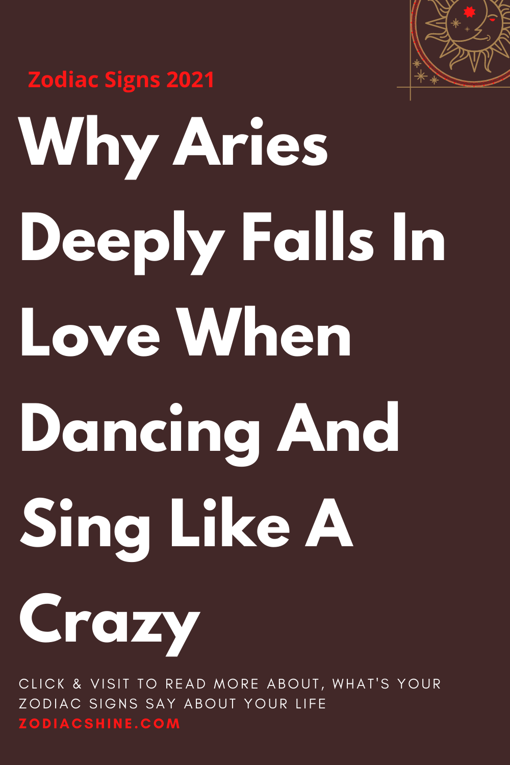 Why Aries Deeply Falls In Love When Dancing And Sing Like A Crazy
