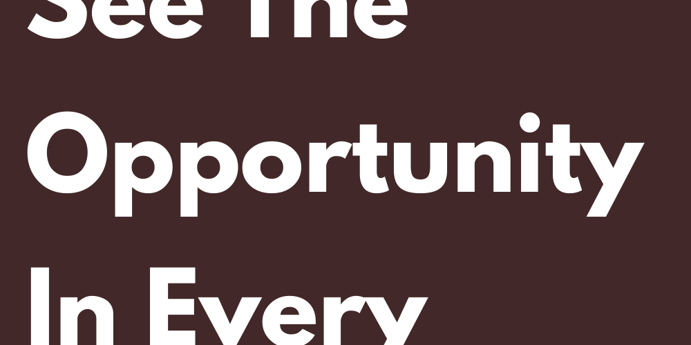 Signs That See The Opportunity In Every Difficulty