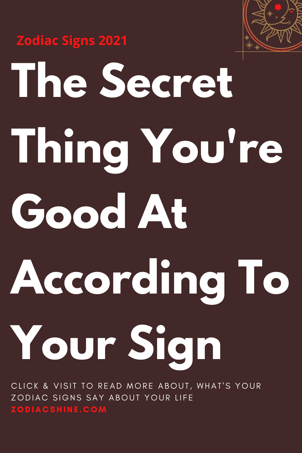 The Secret Thing You're Good At According To Your Sign
