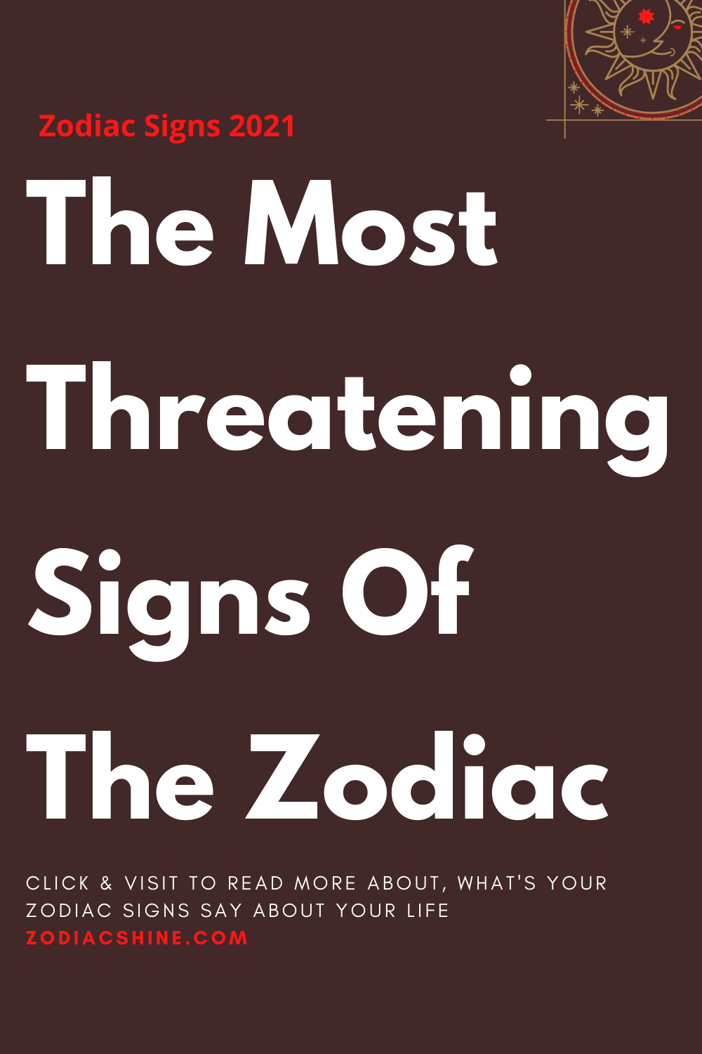 The Most Threatening Signs Of The Zodiac