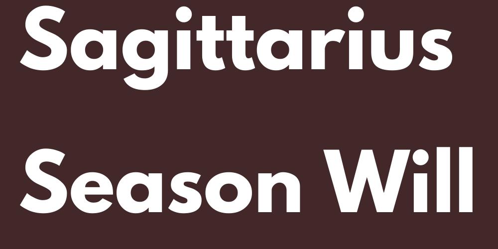 How The Sagittarius Season Will Affect You