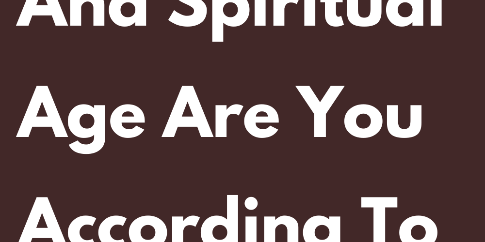 What Mental And Spiritual Age Are You According To Your Sign