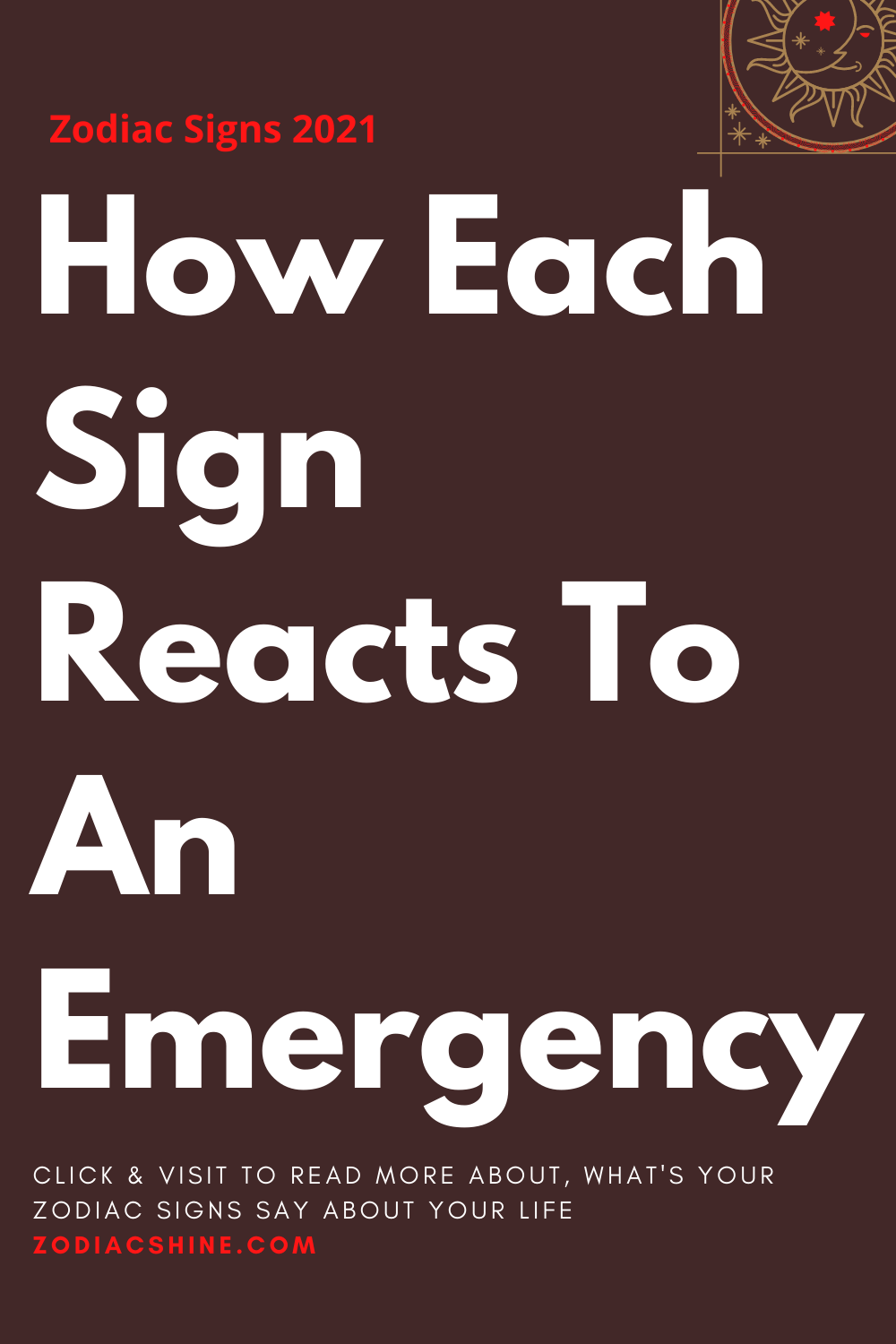 How Each Sign Reacts To An Emergency