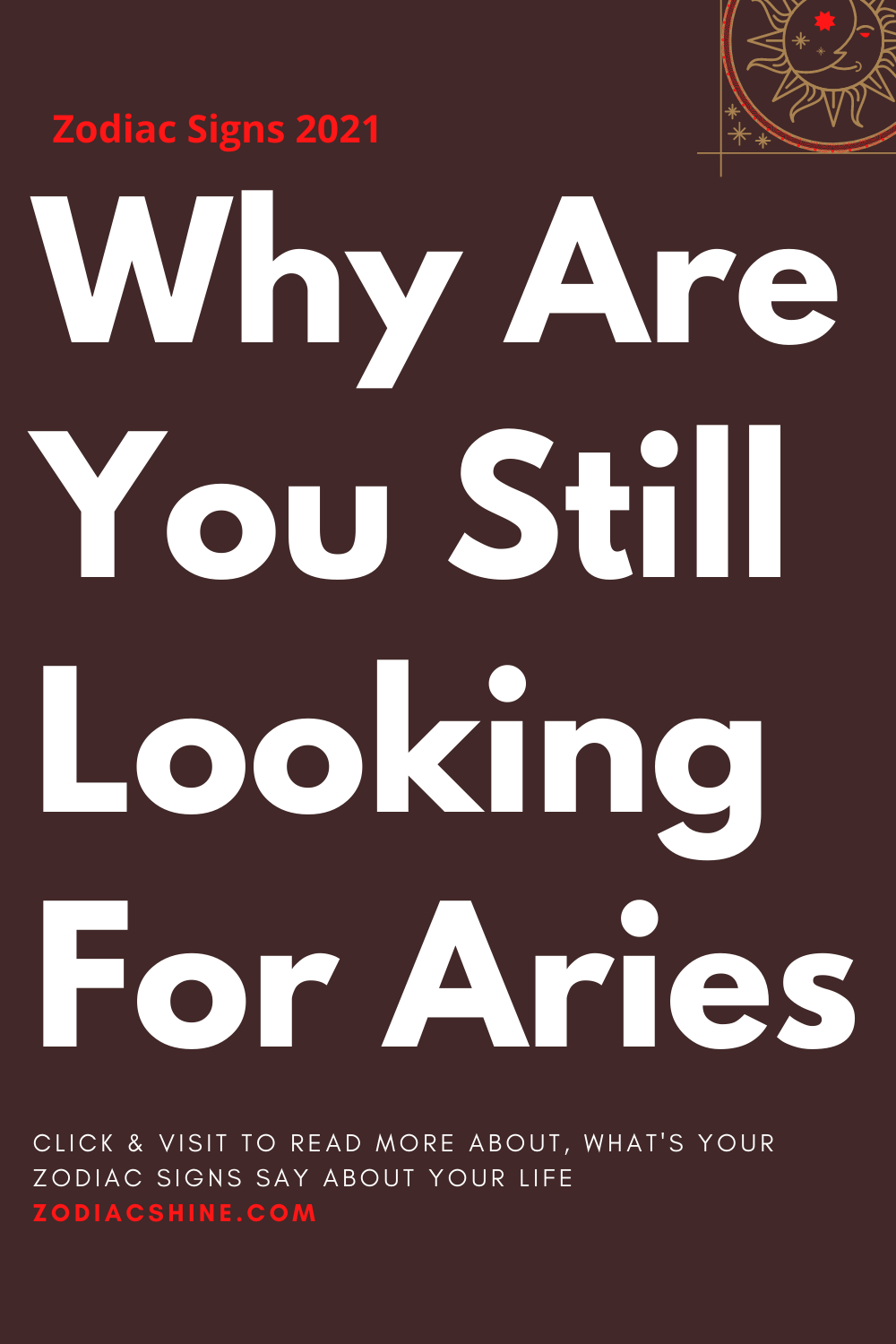 Why Are You Still Looking For Aries