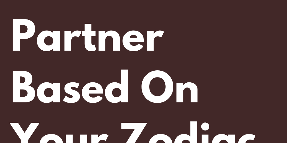 So Is Your Dream Partner Based On Your Zodiac Sign