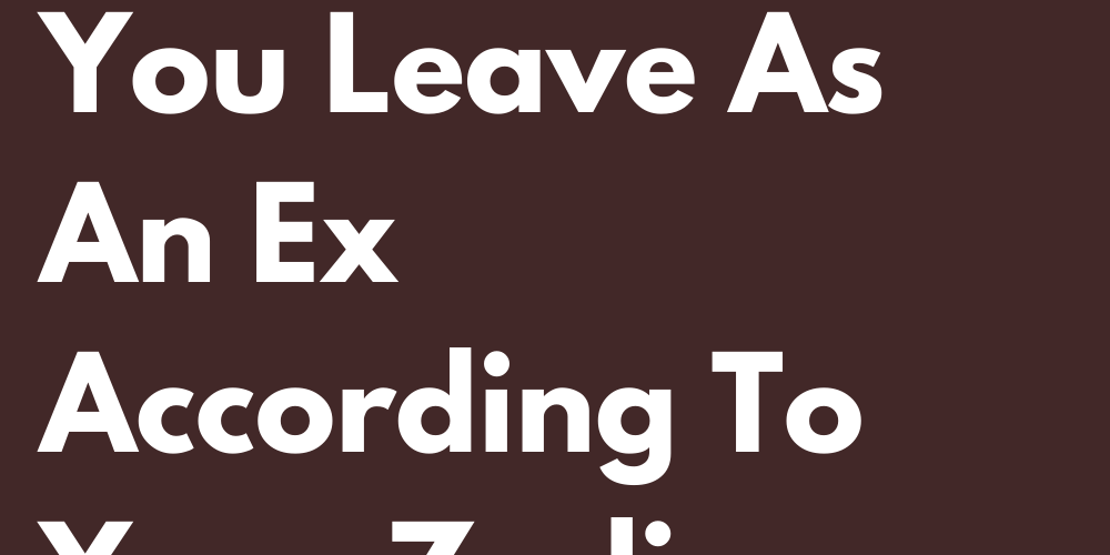 What Kind Of Footprint Do You Leave As An Ex According To Your Zodiac Sign