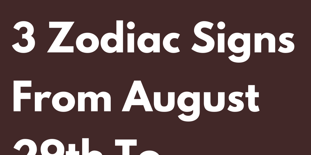 A Lucky Week Awaits These 3 Zodiac Signs From August 29th To September 5th