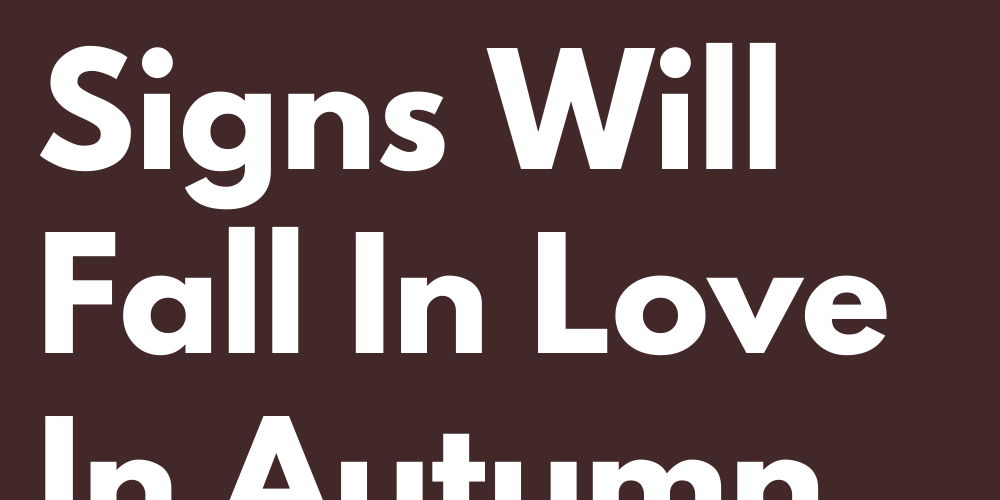 These 4 Zodiac Signs Will Fall In Love In Autumn 2021
