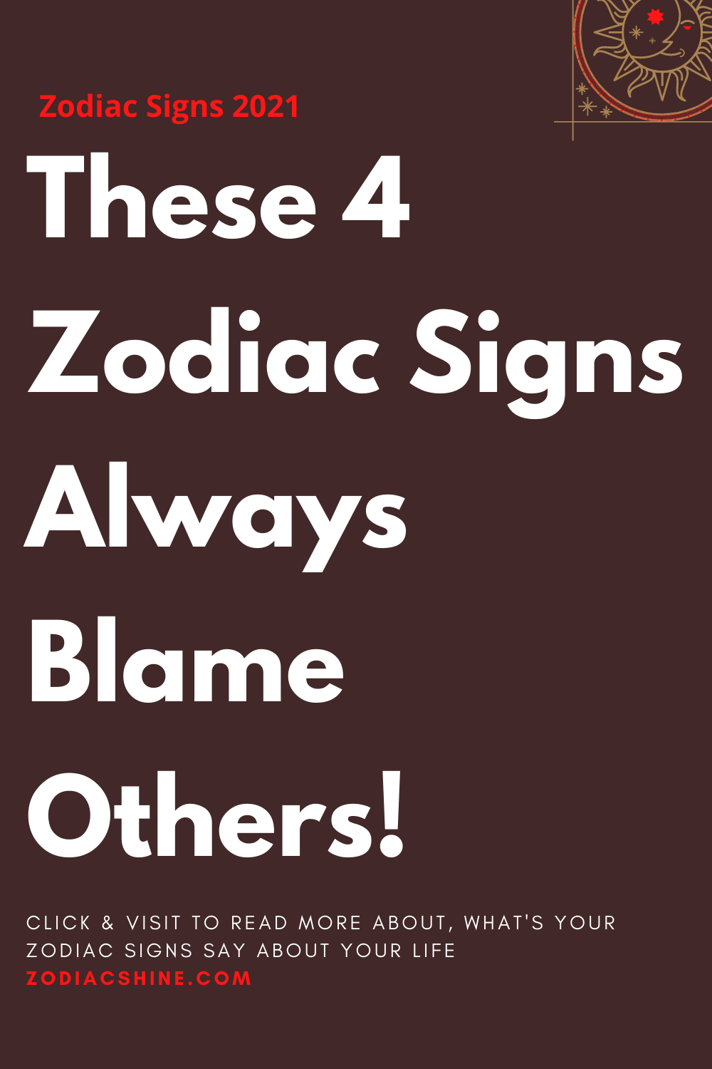 These 4 Zodiac Signs Always Blame Others!