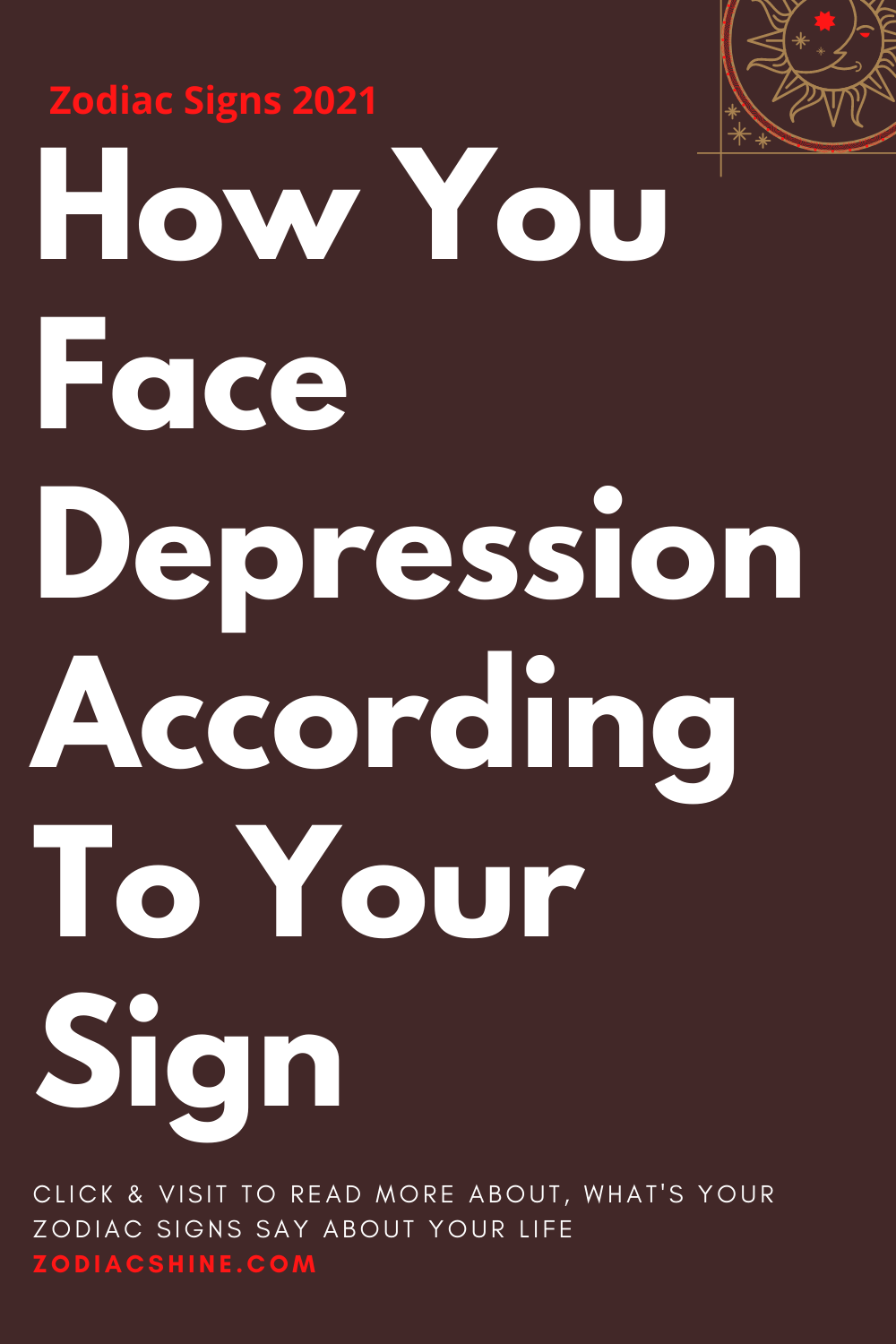 How You Face Depression According To Your Sign