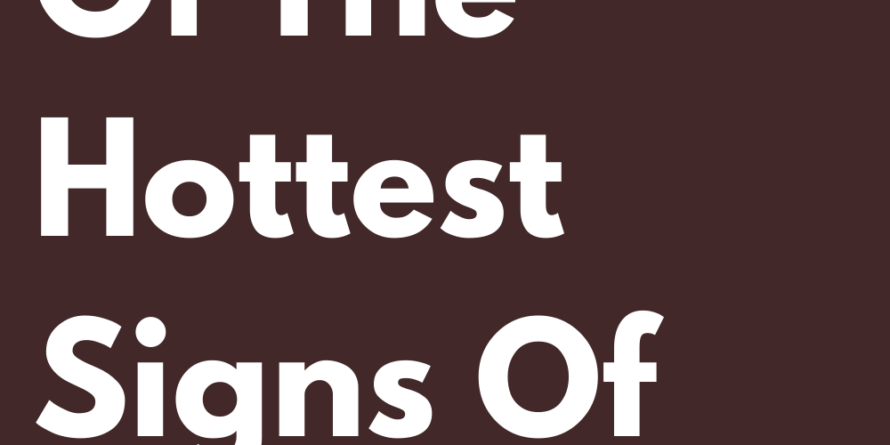 Ranking Of The Hottest Signs Of The Zodiac