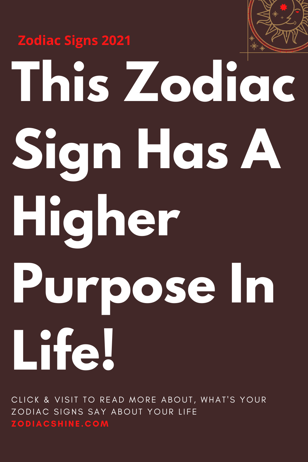 This Zodiac Sign Has A Higher Purpose In Life!