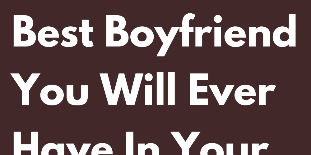 3 Signs That Will Be The Best Boyfriend You Will Ever Have In Your Life
