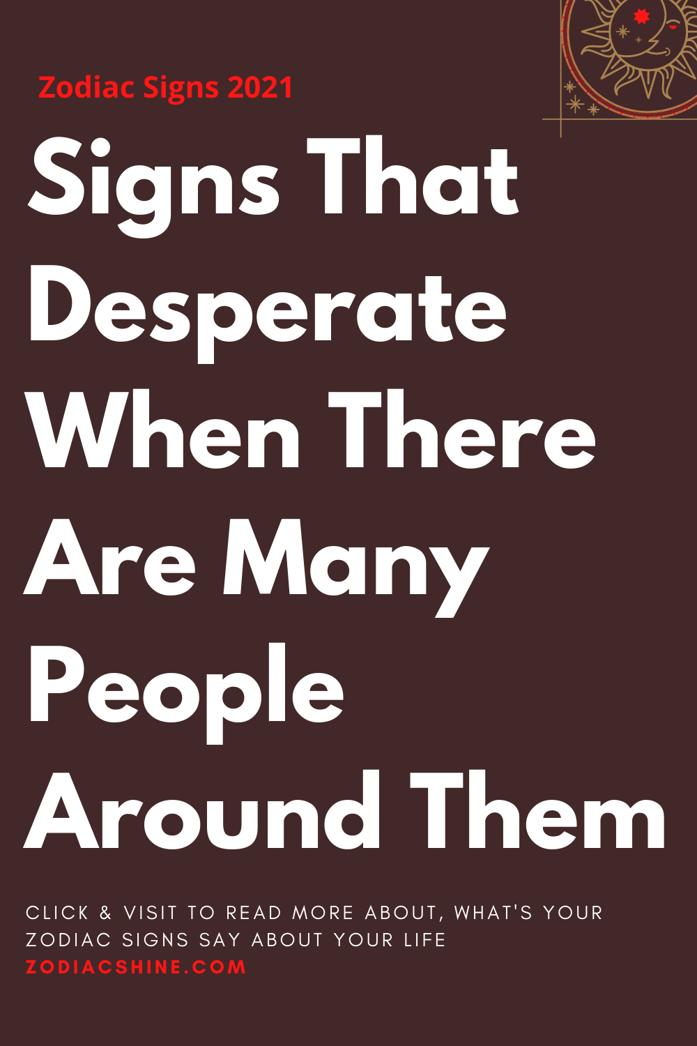 Signs That Desperate When There Are Many People Around Them