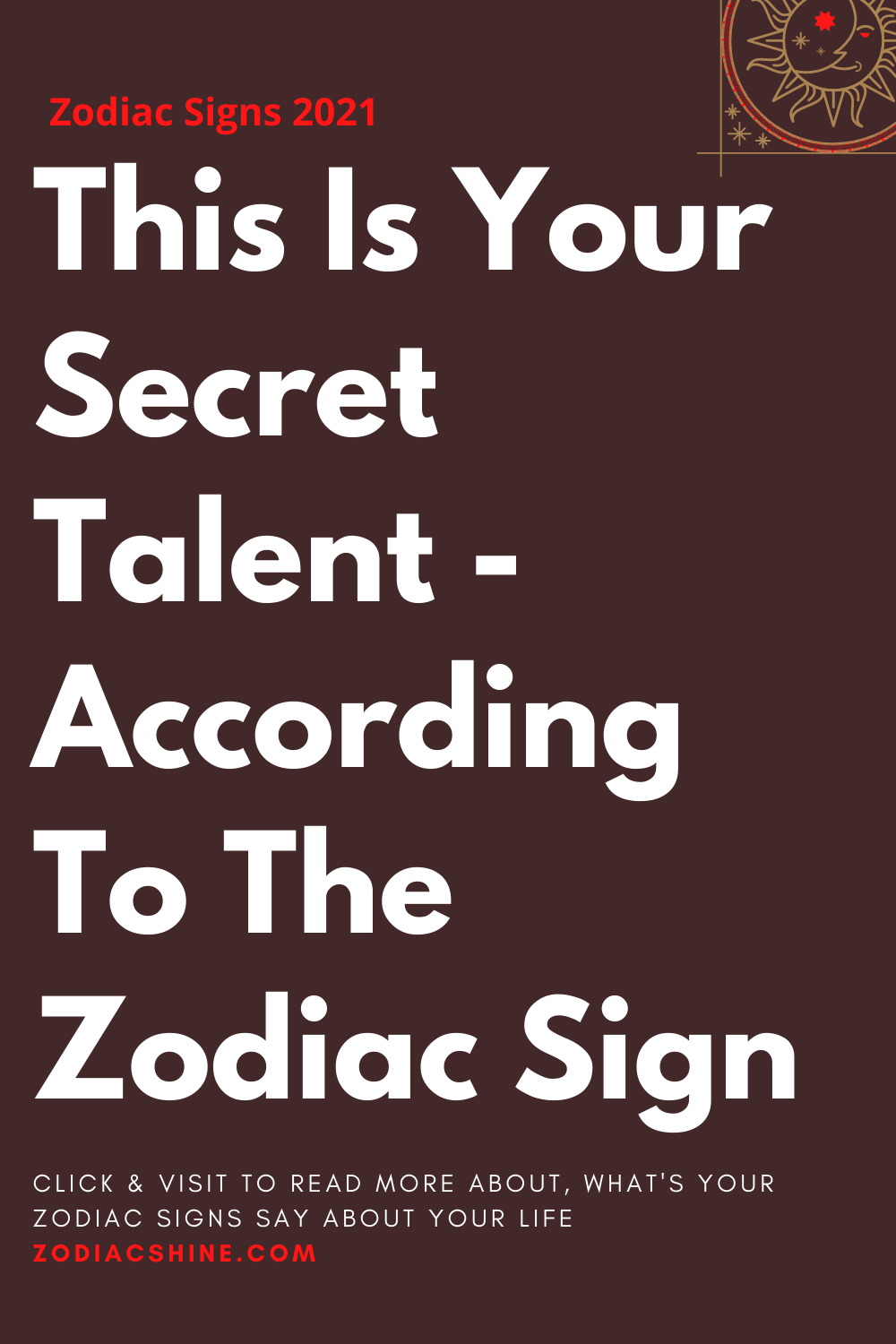 This Is Your Secret Talent - According To The Zodiac Sign