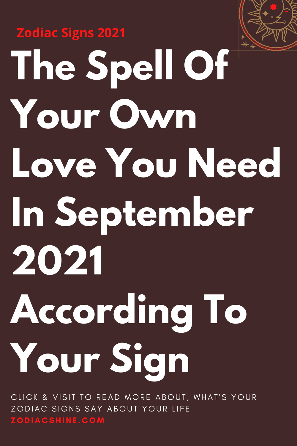 The Spell Of Your Own Love You Need In September 2021 According To Your Sign