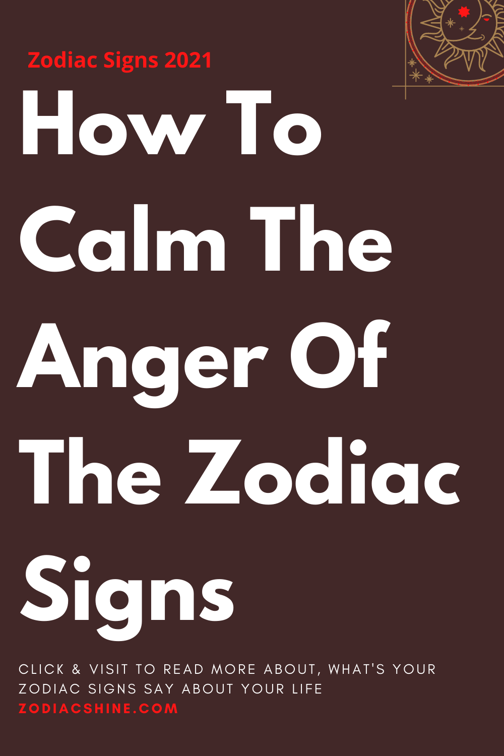 How To Calm The Anger Of The Zodiac Signs