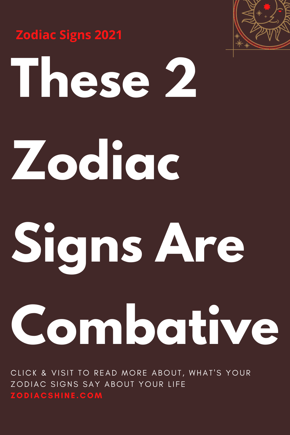 These 2 Zodiac Signs Are Combative