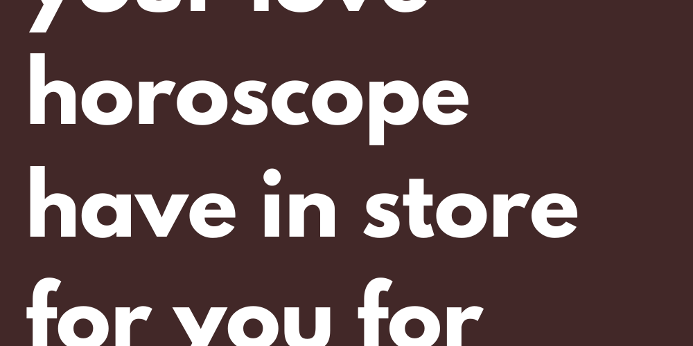 What does your love horoscope have in store for you for October 2021?