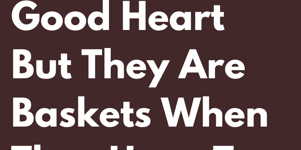 Top Of The Signs With A Good Heart But They Are Baskets When They Have To Be