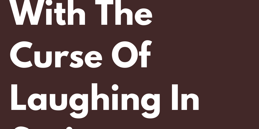 Signs That Were Born With The Curse Of Laughing In Serious Moments