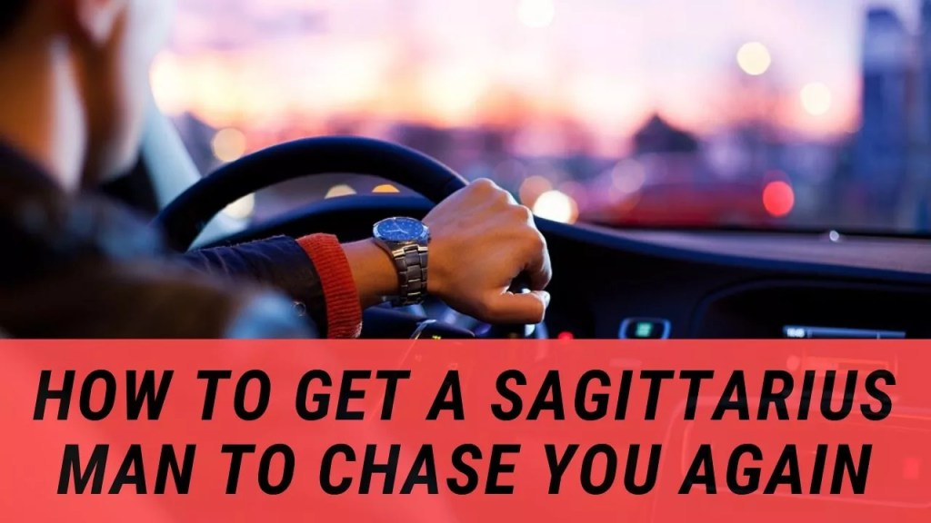 How To Get a Sagittarius Man To Chase You Again