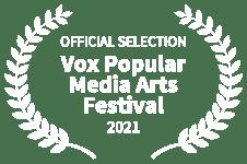OFFICIAL SELECTION - Vox Popular Media Arts Festival - 2021