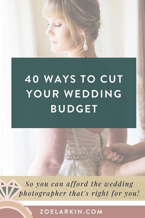 40 actionable ways to cut your wedding budget so you have more funds left for amazing wedding photography! Let's face it, wedding budgets can spiral out of control. You need ideas to trim the budget down so that there's more left to work with when it comes to choosing a wedding photographer. With this guide, I have 40 ideas of how to trim down your wedding budget to what really matters. #weddingphotography #weddingbudget #weddingplanning | Zoe Larkin Photography