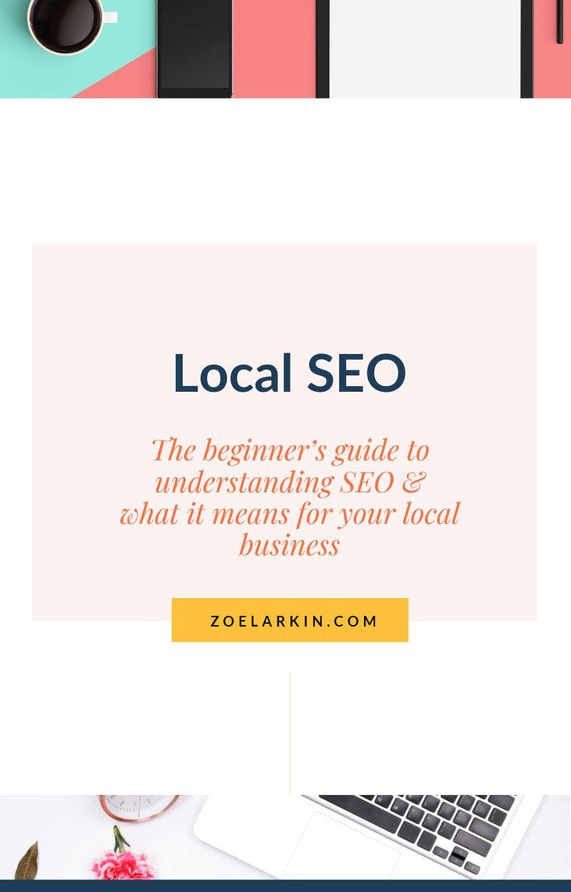 Wondering what all the fuss about SEO is - and what local SEO is? In my beginner's guide, I will take you through what SEO is (and isn't), why it matters and how it can benefit your small, local business wherever you are in the world and whatever product or service you sell.  You'll learn why a consistent SEO strategy is the most sustainable way staying on top of your local listings and connecting you with more clients in your local area. #localseo #seo | zoelarkin.com