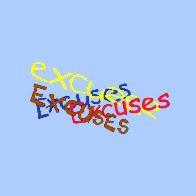 Are you making excuses?