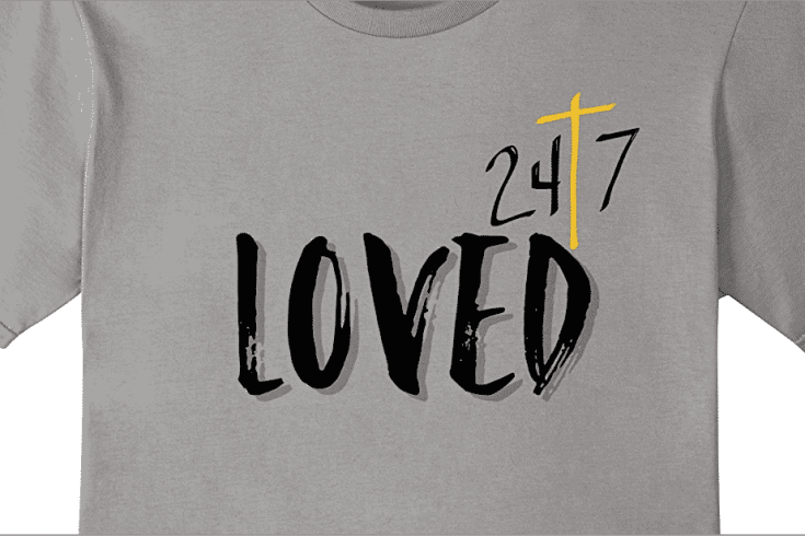 Loved 24/7 Christian Faith Shirt - You are loved!