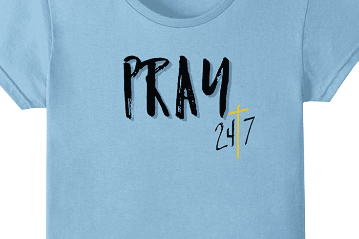Pray 24/7 Christian Faith Shirt - great gift idea!