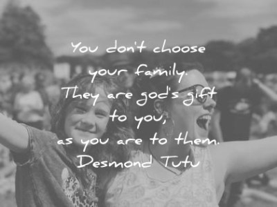 350 Family Quotes That Will Improve Your Relationships Fast family quotes you dont choose your family they are gods gift to you as you  are