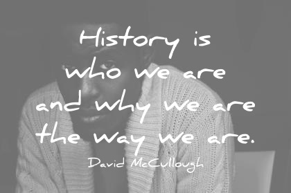 Image of: Jfk History Quotes History Is Who We Are And Why We Are The Way We Are Wisdom Wisdom Quotes 370 Brilliant History Quotes Guaranteed To Inspire You