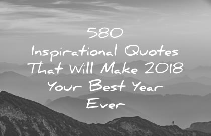 580 Inspirational Quotes That Will Make 2018 Your Best