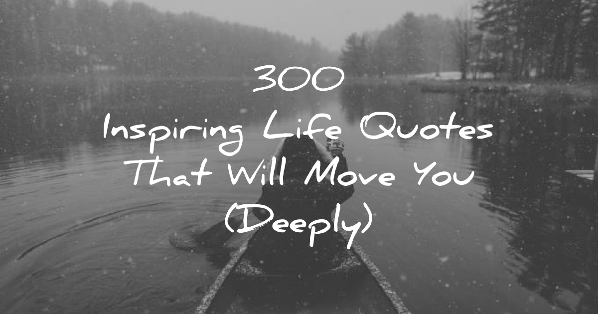 Image of: Beautiful Wisdom Quotes 300 Inspiring Life Quotes That Will Move You deeply