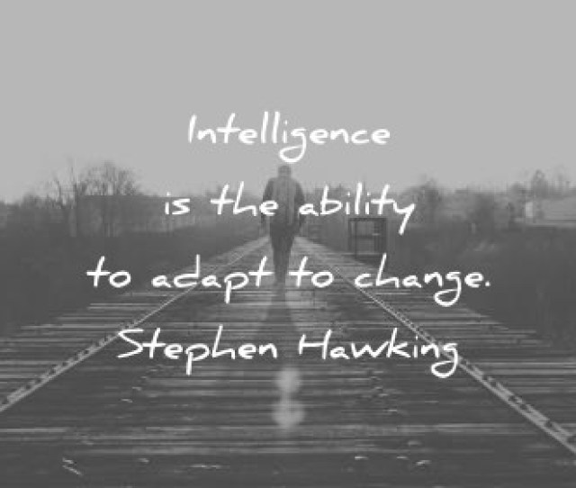 Quotes About Change Intelligence Is The Ability To Adapt To Change Stephen Hawking Wisdom Quotes