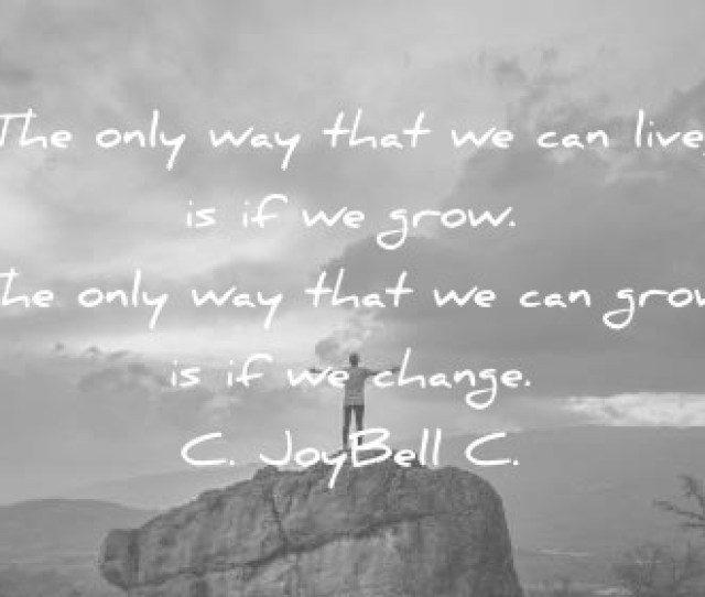Quotes About Change The Only Way That We Can Live Is If We Grow The Only