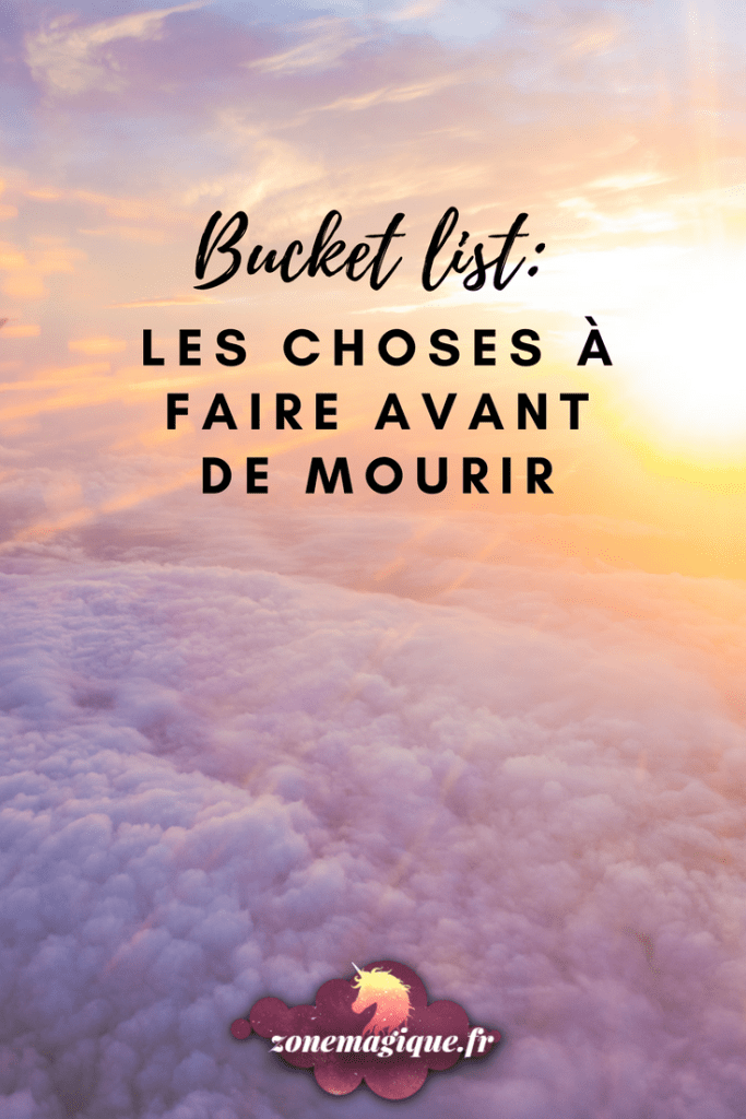 Comment rédiger sa Bucket List (ou la liste des 100 choses à faire avant de mourir) #bucketlist #liste #developpementpersonnel