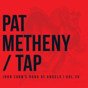 Pat Metheny Tap - John Zorn's Book of Angels Vol. 20