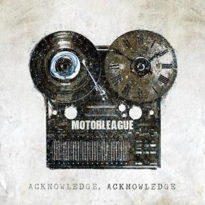 Motorleague - Acknowledge, acknowledge