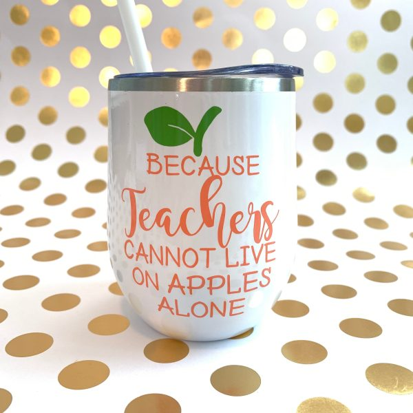 because teachers cannot live on apples alone wine tumbler in white with coral