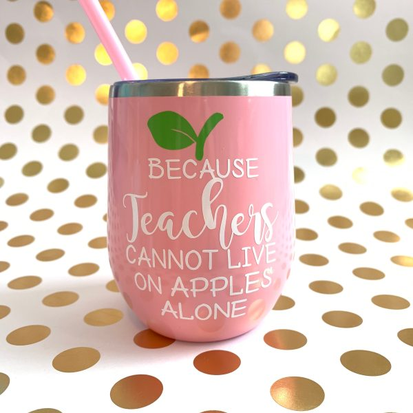 because teachers cannot live on apples alone stainless wine tumbler in light pink