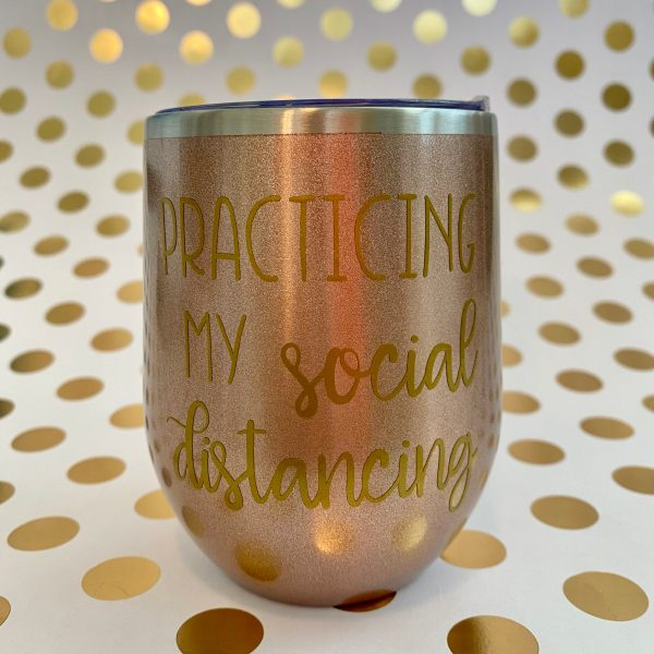 practicing my social distancing wine tumbler gold on rose gold